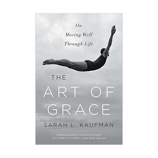 The Art of Grace: On Moving Well Through Life (Paperback)