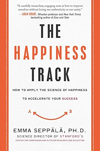 The Happiness Track: How to Apply the Science of Happiness to Accelerate Your Success (Paperback)