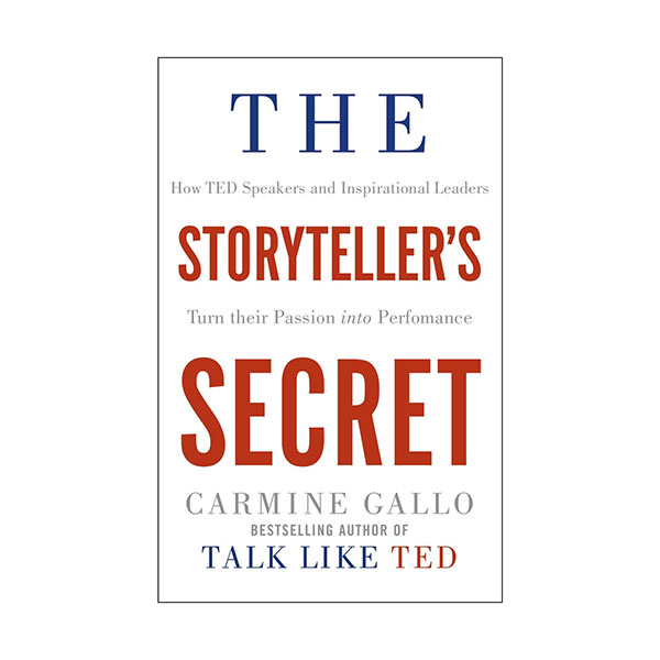 The Storyteller's Secret : How TED Speakers and Inspirational Leaders Turn Their Passion into Performance (Paperback, 영국판)