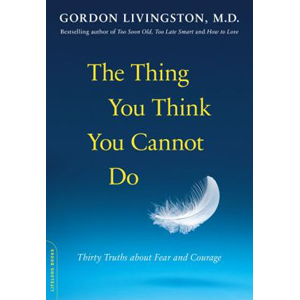 The Thing You Think You Cannot Do : Thirty Truths about Fear and Courage (Paperback)