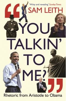 You Talkin' to Me? : Rhetoric from Aristotle to Obama (Paperback, 영국판)