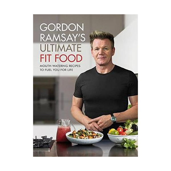 Gordon Ramsay Ultimate Fit Food : Mouth-watering recipes to fuel you for life (Hardcover, 영국판)