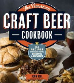 The American Craft Beer Cookbook: 155 Recipes from Your Favorite Brewpubs and Breweries (Paperback)