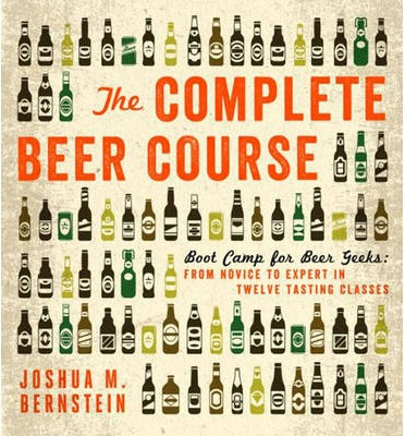 The Complete Beer Course : Boot Camp for Beer Geeks: From Novice to Expert in Twelve Tasting Classes (Paperback)