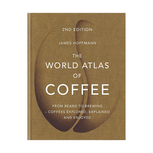 The World Atlas of Coffee: From beans to brewing - coffees explored, explained and enjoyed (Hardcover, 영국판)