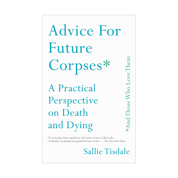 Advice for Future Corpses (and Those Who Love Them) (Paperback)