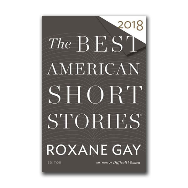 The Best American Short Stories 2018 : Roxane Gay (Paperback)