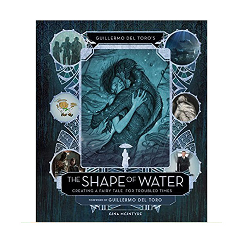 Guillermo del Toro's The Shape of Water: Creating a Fairy Tale for Troubled Times (Hardcover)