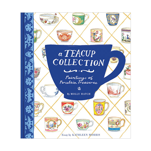 A Teacup Collection : Paintings of Porcelain Treasures (Hardcover)