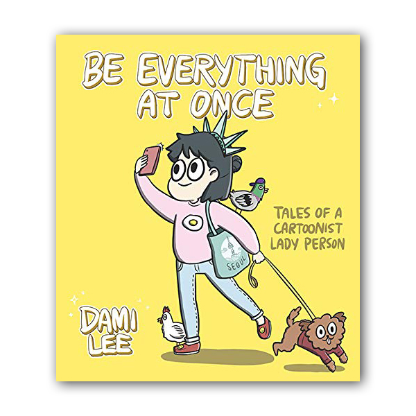 Be Everything at Once : Tales of a Cartoonist Lady Person (Paperback)