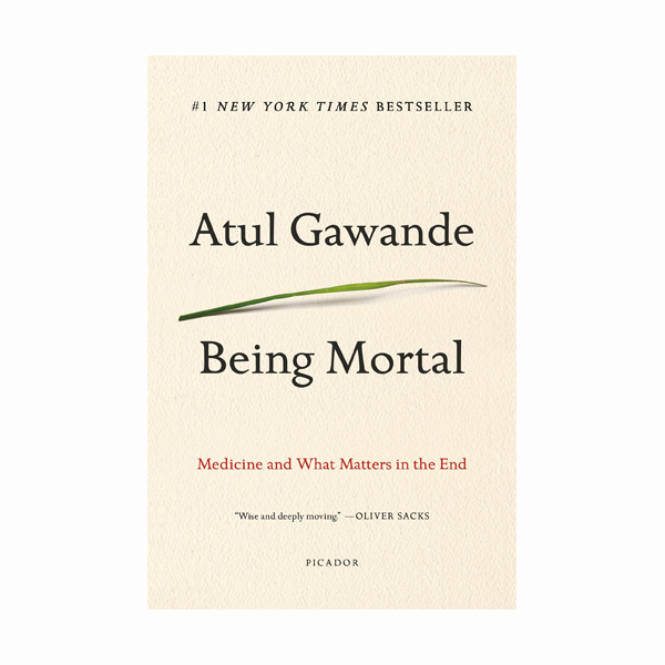 Being Mortal : Medicine and What Matters in the End (Paperback)