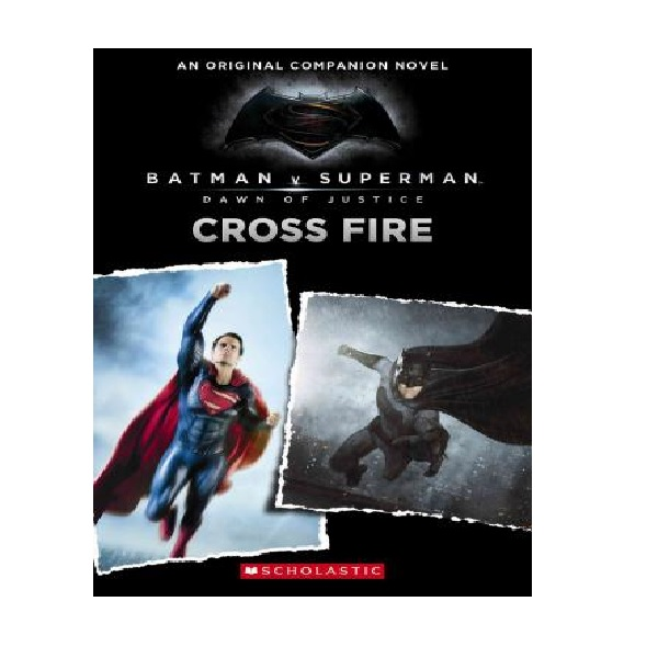 Cross Fire : An Original Companion Novel : Batman vs Superman : Dawn of Justice (Paperback)