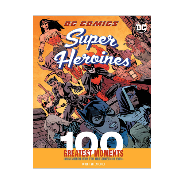 DC Comics Super Heroines : 100 Greatest Moments: Highlights from the History of the World's Greatest Super Heroines (Hardcover)