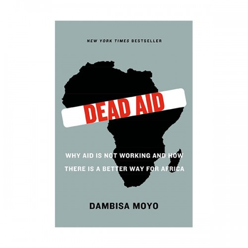 Dead Aid : Why Aid Is Not Working and How There Is a Better Way for Africa (Paperback)