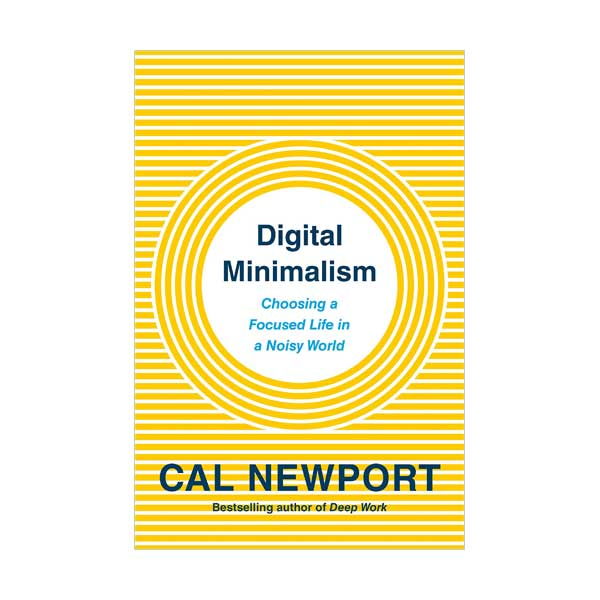 Digital Minimalism : Choosing a Focused Life in a Noisy World (Paperback)