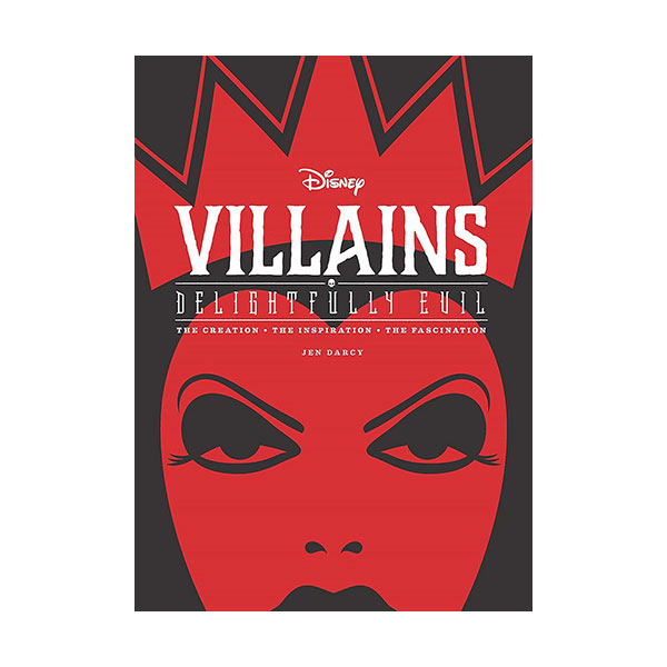 Disney Villains : Delightfully Evil : The Creation, the Inspiration, the Fascination (Hardcover)