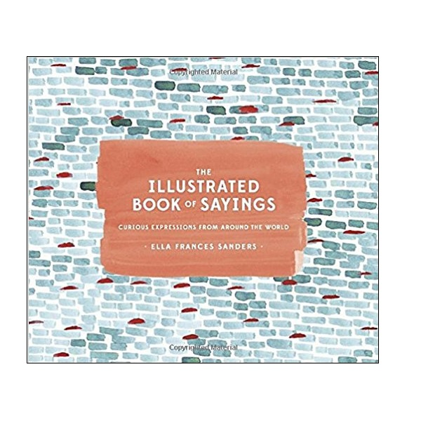 The Illustrated Book of Sayings : Curious Expressions from Around the World (Hardcover)