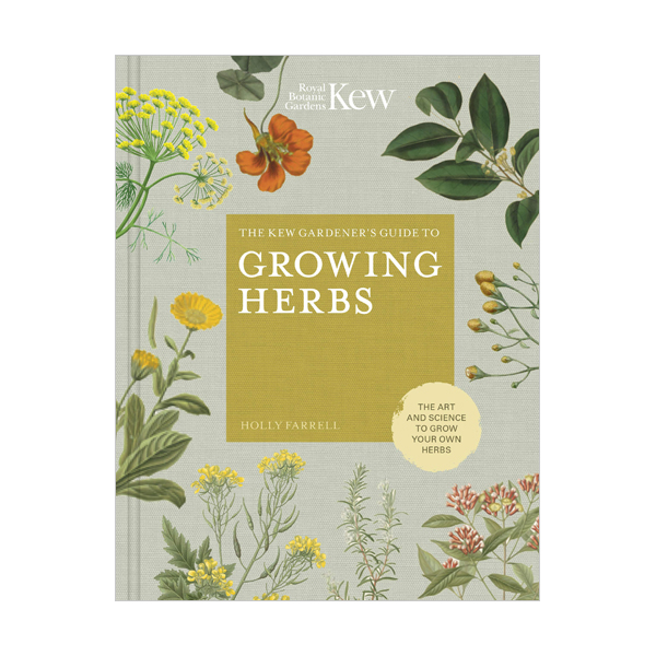 The Kew Gardener's Guide to Growing Herbs : The art and science to grow your own herbs (Hardcover)