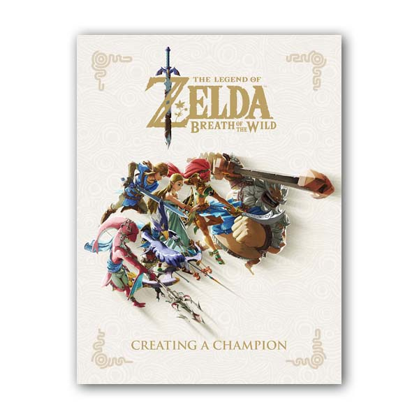 The Legend of Zelda : Breath of the Wild : Creating a Champion (Hardcover)
