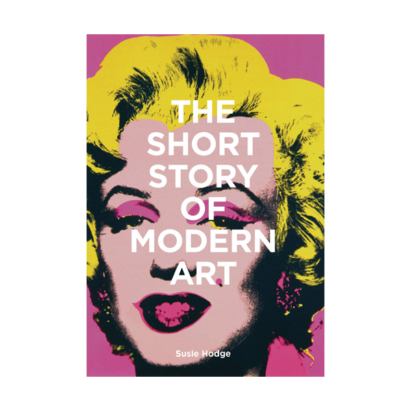 The Short Story of Modern Art : A Pocket Guide to Key Movements, Works, Themes and Techniques (Paperback, 영국판)