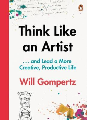 Think Like an Artist : ... And Lead a More Creative, Productive Life (Paperback, 영국판)