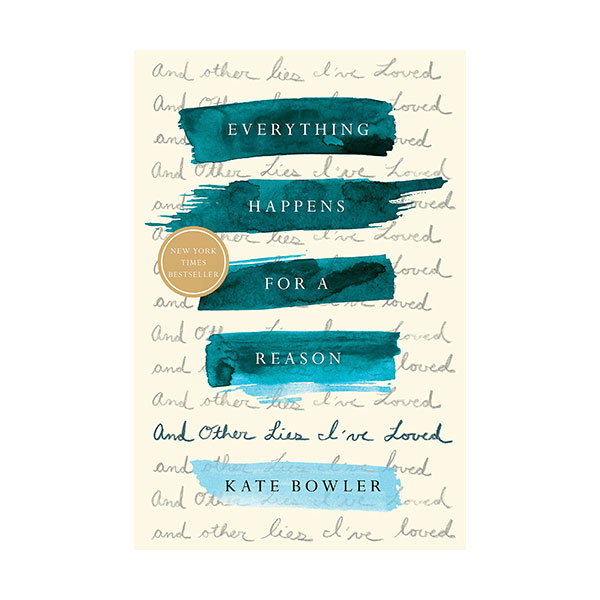 Everything Happens for a Reason : And Other Lies I've Loved (Paperback)