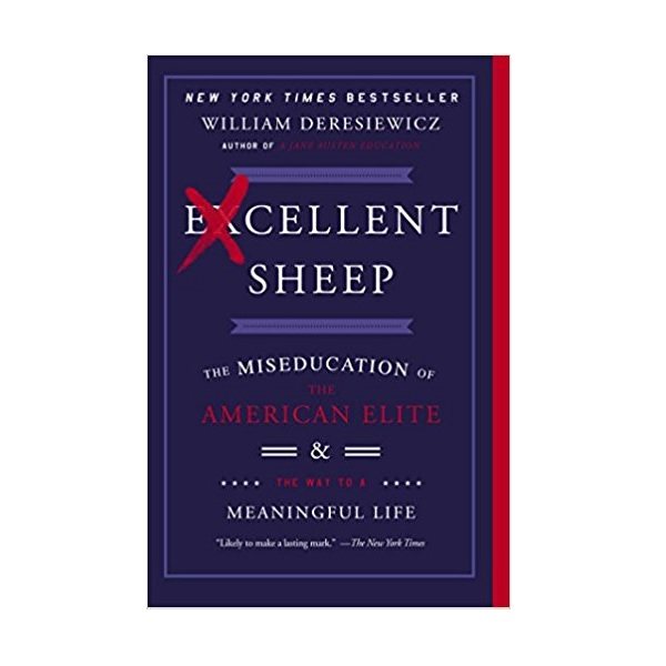 Excellent Sheep : The Miseducation of the American Elite and the Way to a Meaningful Life (Paperback)