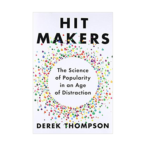 Hit Makers : The Science of Popularity in an Age of Distraction (Hardcover)