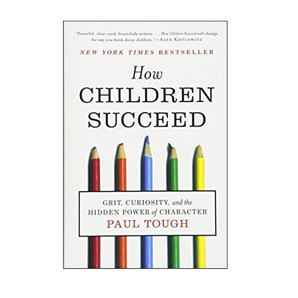 How Children Succeed : Grit, Curiosity, and the Hidden Power of Character (Paperback)