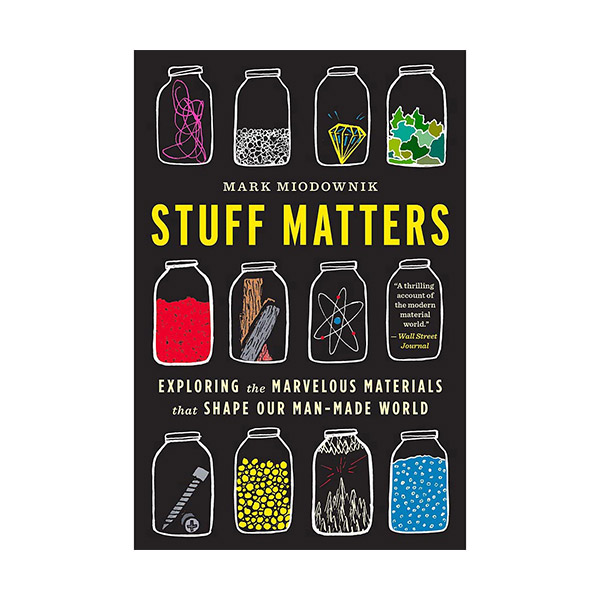 Stuff Matters : Exploring the Marvelous Materials That Shape Our Man-Made World (Paperback)