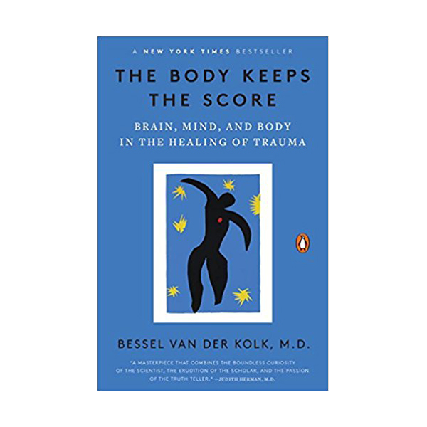 The Body Keeps the Score : Brain, Mind, and Body in the Healing of Trauma (Paperback)