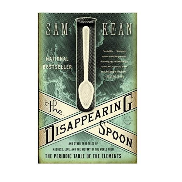 The Disappearing Spoon : And Other True Tales of Madness, Love, and the History of the World from the Periodic Table of the Elements (Paperback)