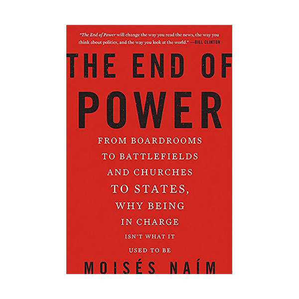 The End of Power : From Boardrooms to Battlefields and Churches to States, Why Being In Charge Isn't What It Used to Be (Paperback)