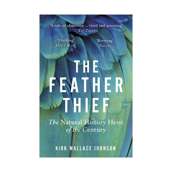 The Feather Thief : The Natural History Heist of the Century (Paperback, 영국판)