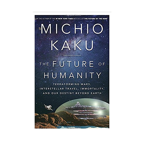 The Future of Humanity: Terraforming Mars, Interstellar Travel, Immortality, and Our Destiny Beyond Earth (Hardcover)