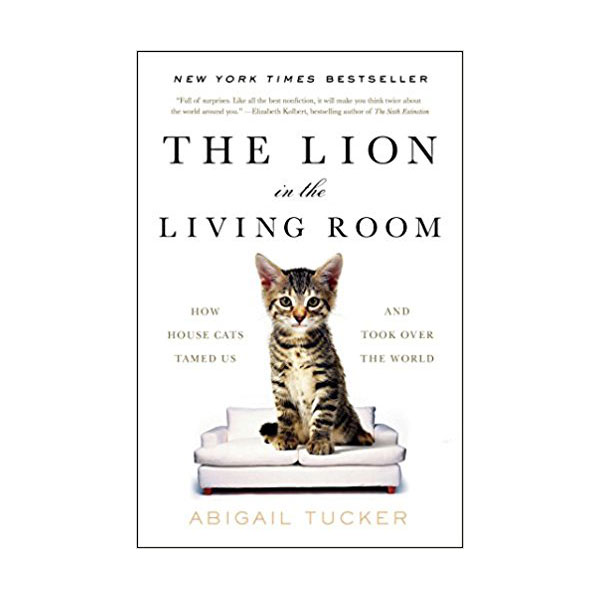 The Lion in the Living Room: How House Cats Tamed Us and Took Over the World (Paperback)