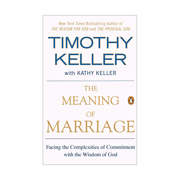 The Meaning of Marriage : Facing the Complexities of Commitment with the Wisdom of God (Paperback)
