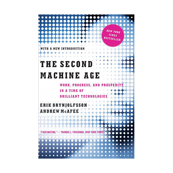 The Second Machine Age : Work, Progress, and Prosperity in a Time of Brilliant Technologies (Paperback)