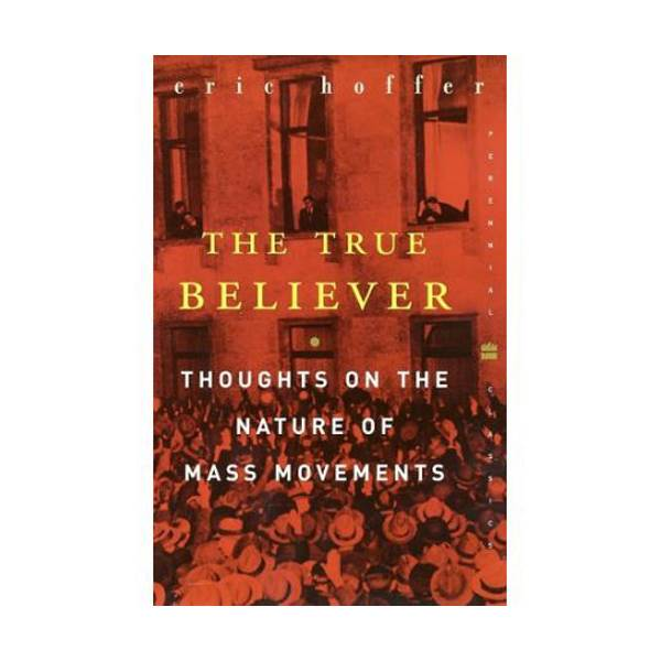 The True Believer : Thoughts on the Nature of Mass Movements (Paperback)