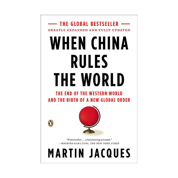 When China Rules the World: The End of the Western World and the Birth of a New Global Order (Paperback)