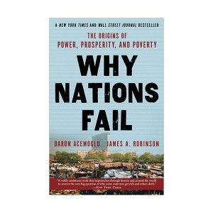 Why Nations Fail : The Origins of Power, Prosperity, and Poverty (Paperback)