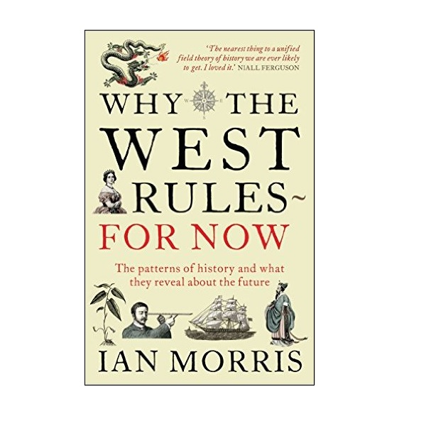 Why the West Rules for Now : The Patterns of History and What They Reveal About the Future (Paperback)