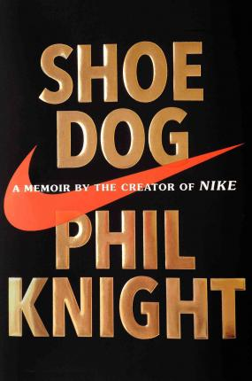 Shoe Dog : A Memoir by the Creator of Nike (Paperback)