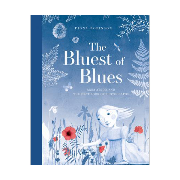The Bluest of Blues: Anna Atkins and the First Book of Photographs (Hardcover)