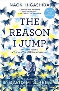 The Reason I Jump : The Inner Voice of a Thirteen-Year-Old Boy with Autism (Paperback)
