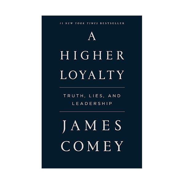 A Higher Loyalty : Truth, Lies, and Leadership (Paperback)