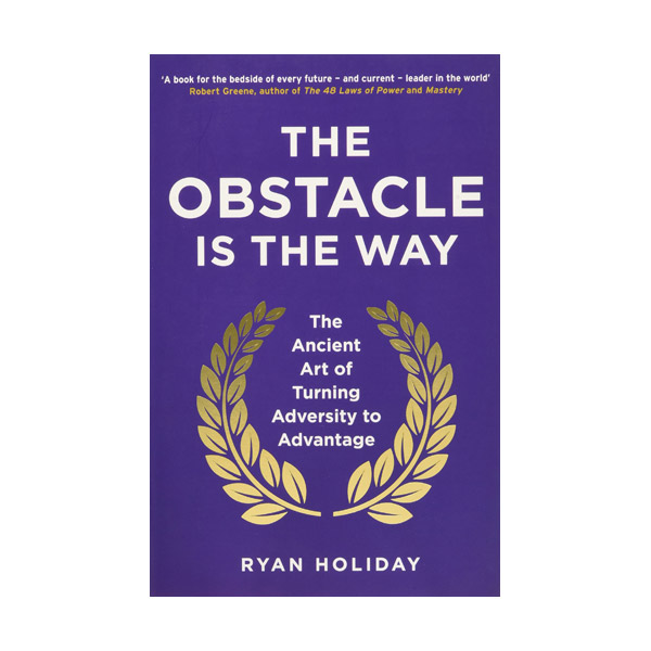 The Obstacle is the Way : The Ancient Art of Turning Adversity to Advantage (Paperback)