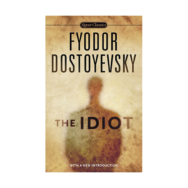 Signet Classics : The Idiot (Mass Market Paperback)