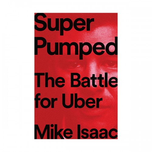 Super Pumped : The Battle for Uber (Hardcover)