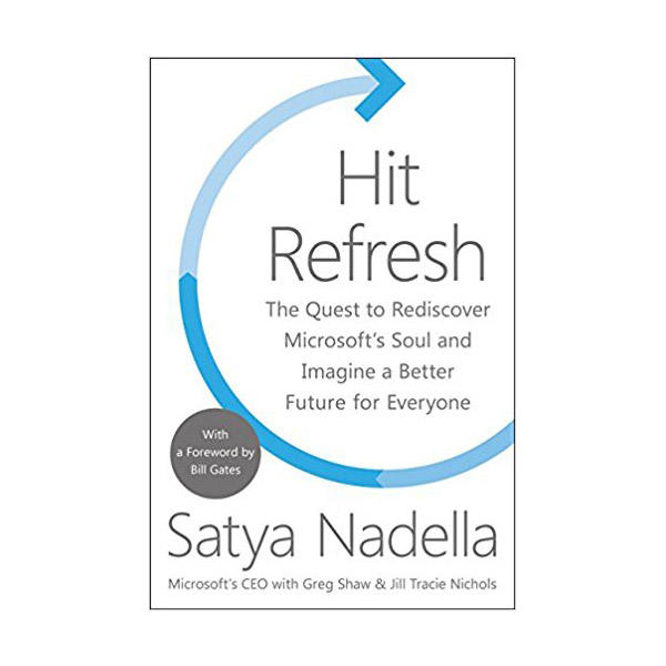 Hit Refresh: The Quest to Rediscover Microsoft's Soul and Imagine a Better Future for Everyone (Paperback)
